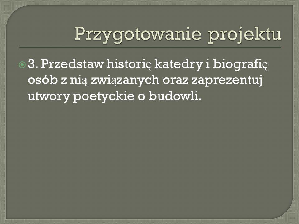  3. Przedstaw histori ę katedry i biografi ę osób z ni ą zwi ą zanych oraz zaprezentuj utwory poetyckie o budowli.