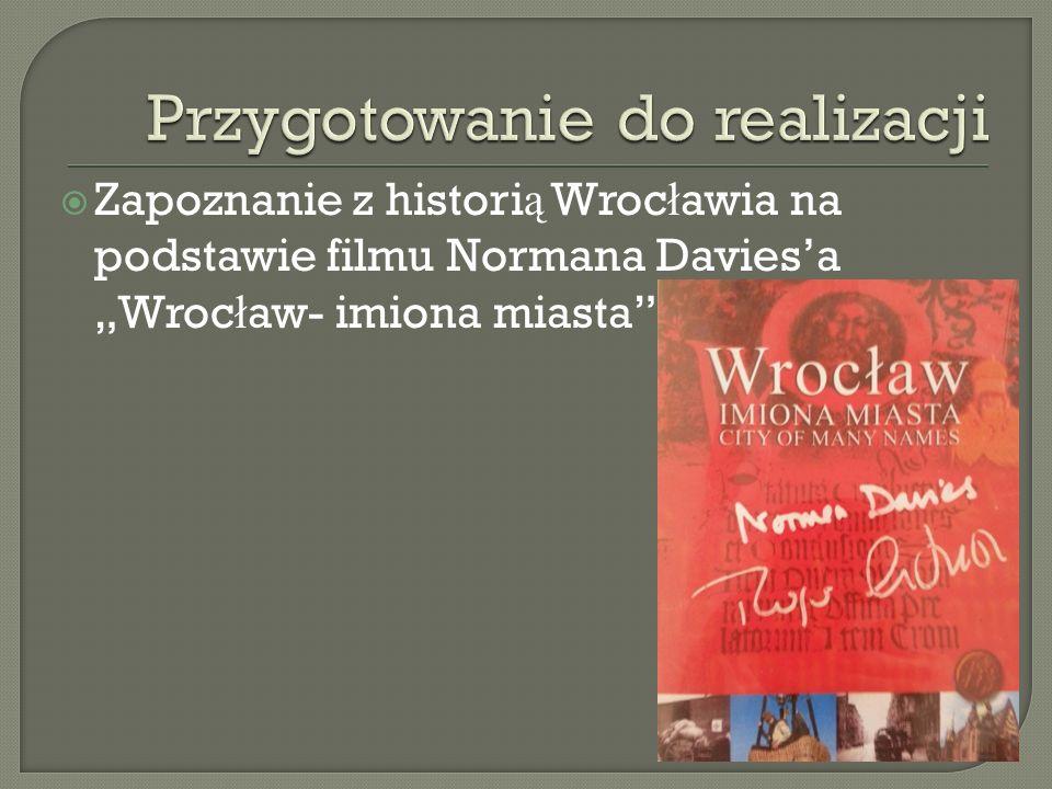 """ Zapoznanie z histori ą Wroc ł awia na podstawie filmu Normana Davies'a """"Wroc ł aw- imiona miasta"""""""