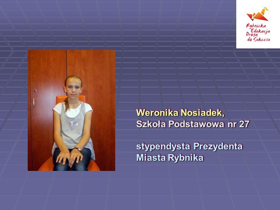 Weronika Nosiadek, Szkoła Podstawowa nr 27 stypendysta Prezydenta Miasta Rybnika Weronika Nosiadek, Szkoła Podstawowa nr 27 stypendysta Prezydenta Mia