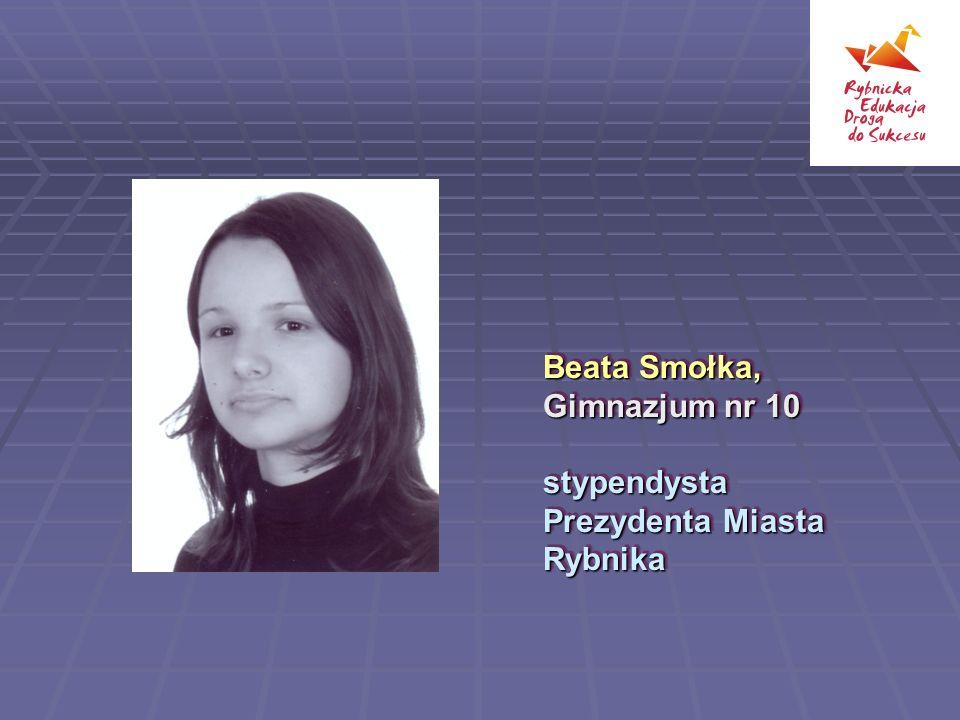 Beata Smołka, Gimnazjum nr 10 stypendysta Prezydenta Miasta Rybnika