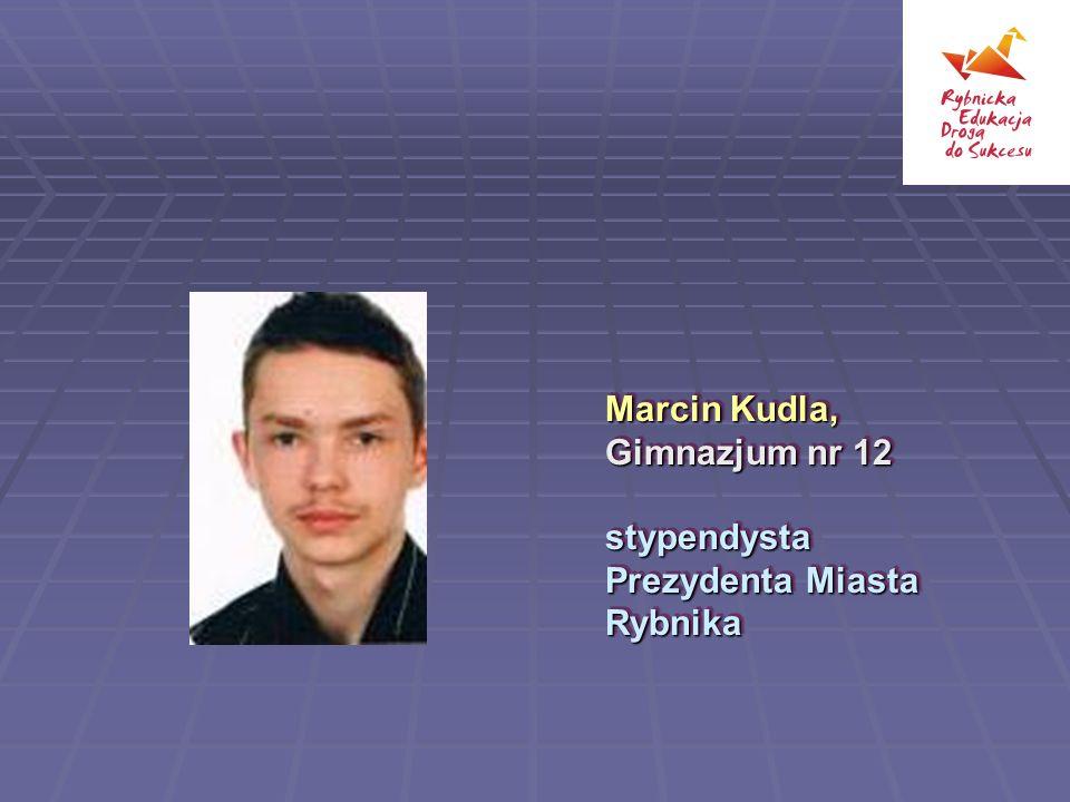 Marcin Kudla, Gimnazjum nr 12 stypendysta Prezydenta Miasta Rybnika