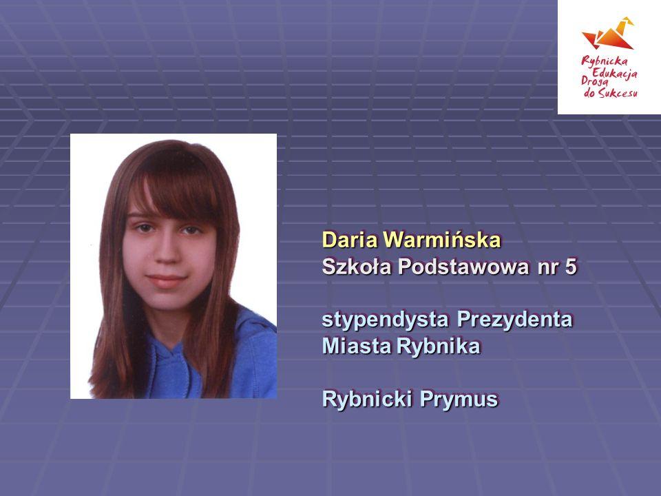 Daria Warmińska Szkoła Podstawowa nr 5 stypendysta Prezydenta Miasta Rybnika Rybnicki Prymus Daria Warmińska Szkoła Podstawowa nr 5 stypendysta Prezyd