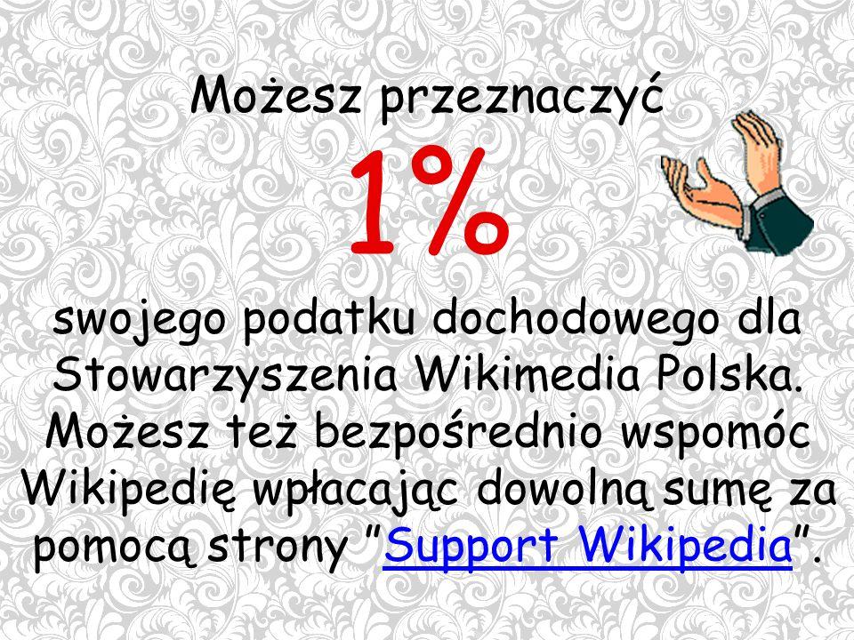 Możesz przeznaczyć 1% swojego podatku dochodowego dla Stowarzyszenia Wikimedia Polska.