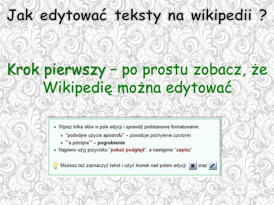 Krok pierwszy Krok pierwszy – po prostu zobacz, że Wikipedię można edytować