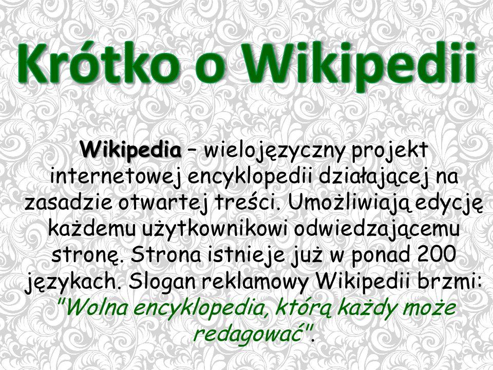 Wikipedia Wikipedia – wielojęzyczny projekt internetowej encyklopedii działającej na zasadzie otwartej treści.