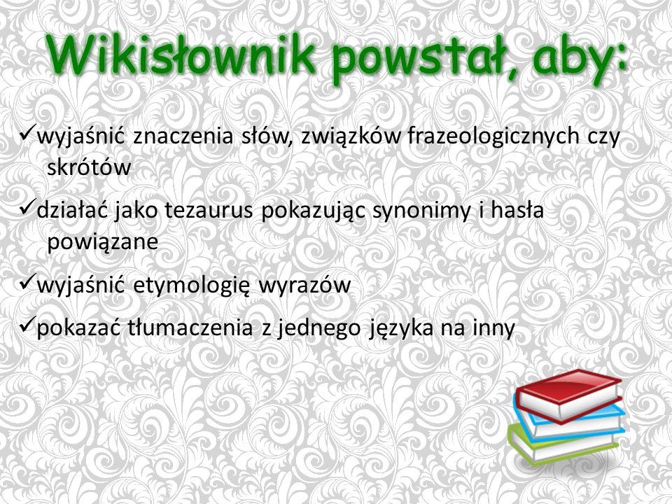 wyjaśnić znaczenia słów, związków frazeologicznych czy skrótów działać jako tezaurus pokazując synonimy i hasła powiązane wyjaśnić etymologię wyrazów pokazać tłumaczenia z jednego języka na inny
