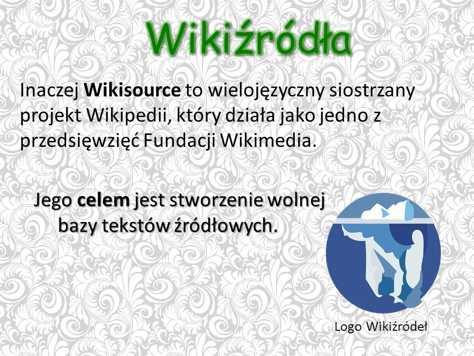 Logo Wikiźródeł Inaczej Wikisource to wielojęzyczny siostrzany projekt Wikipedii, który działa jako jedno z przedsięwzięć Fundacji Wikimedia.