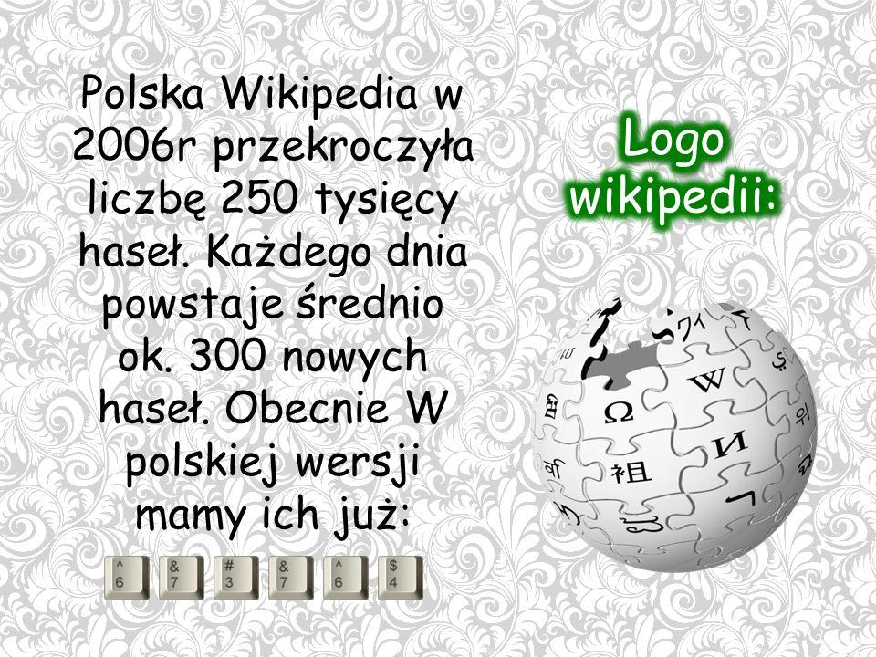 Polska Wikipedia w 2006r przekroczyła liczbę 250 tysięcy haseł.