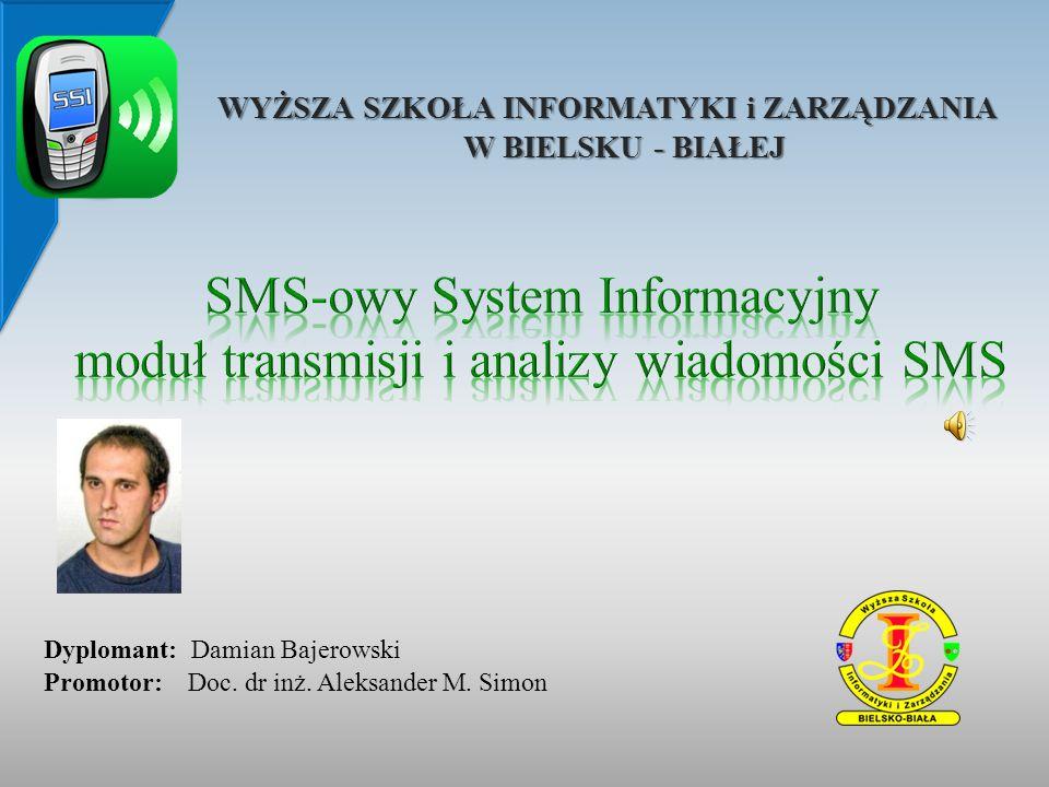 WYŻSZA SZKOŁA INFORMATYKI i ZARZĄDZANIA W BIELSKU - BIAŁEJ Dyplomant: Damian Bajerowski Promotor: Doc. dr inż. Aleksander M. Simon