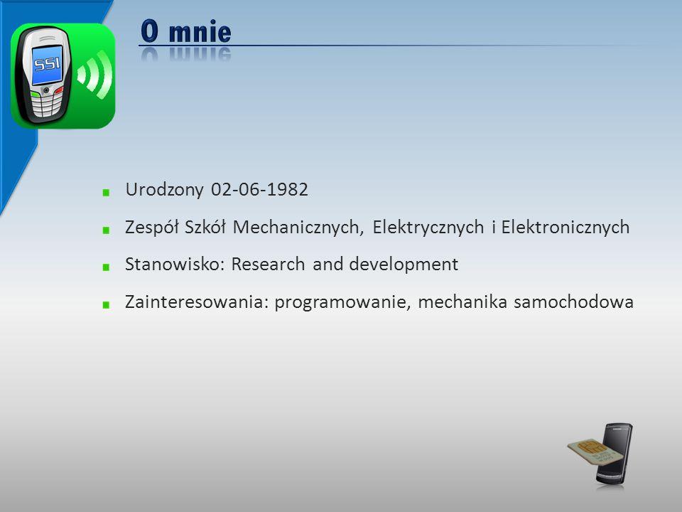 Urodzony 02-06-1982 Zespół Szkół Mechanicznych, Elektrycznych i Elektronicznych Stanowisko: Research and development Zainteresowania: programowanie, mechanika samochodowa