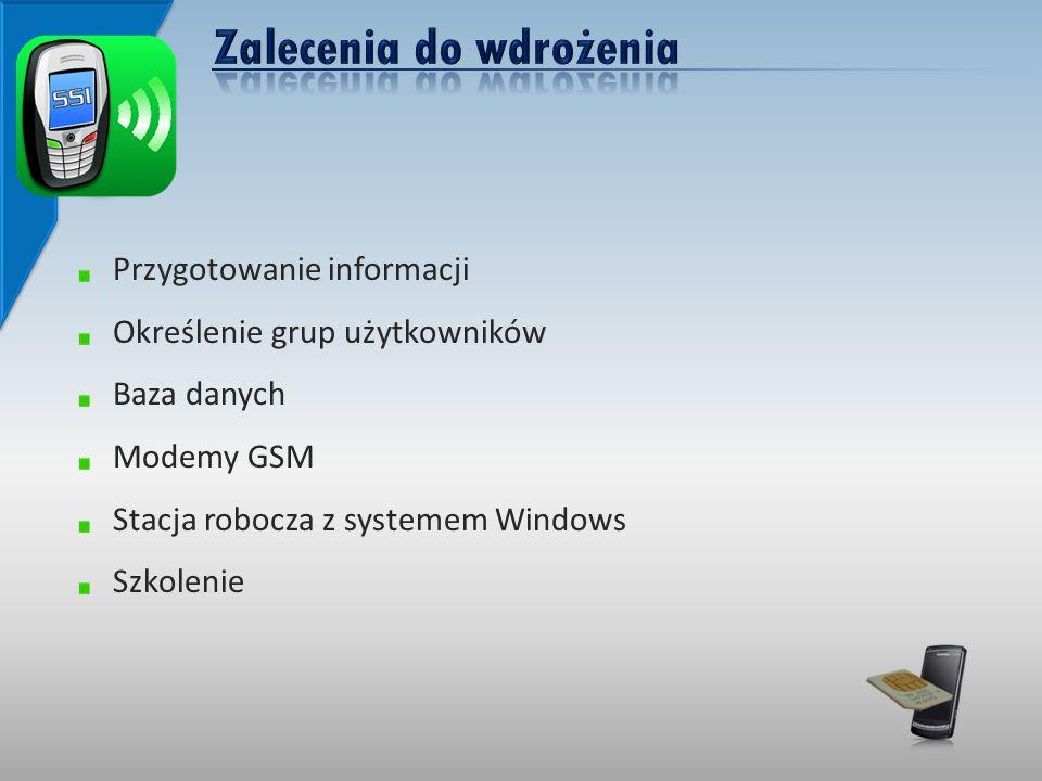 Przygotowanie informacji Określenie grup użytkowników Baza danych Modemy GSM Stacja robocza z systemem Windows Szkolenie