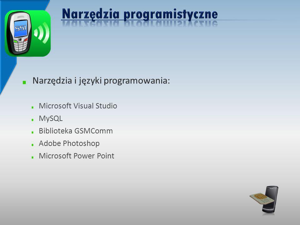 Narzędzia i języki programowania: Microsoft Visual Studio MySQL Biblioteka GSMComm Adobe Photoshop Microsoft Power Point