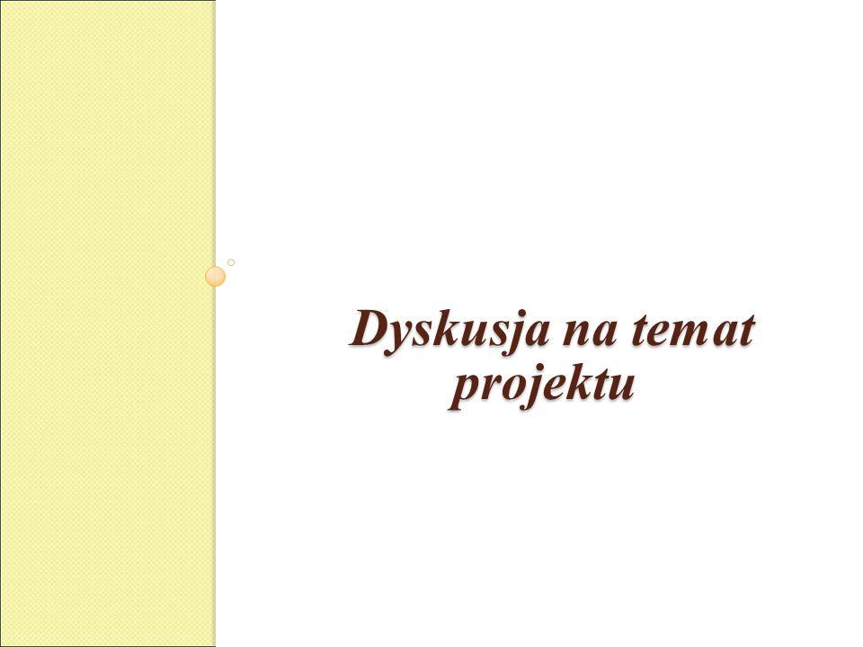 Dyskusja na temat projektu Dyskusja na temat projektu