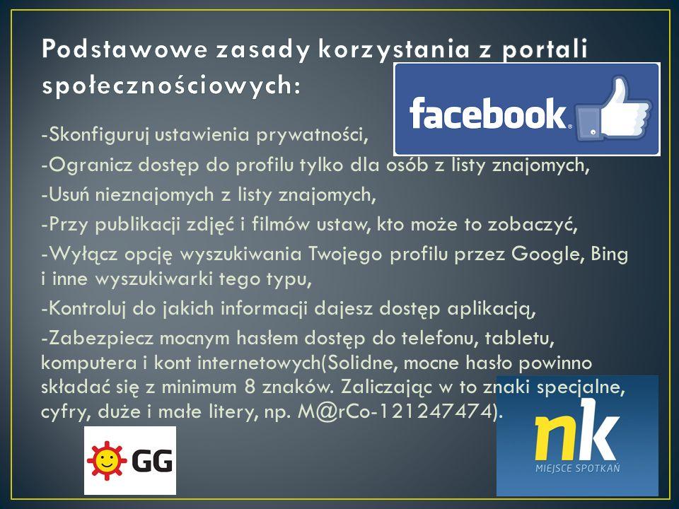 -Skonfiguruj ustawienia prywatności, -Ogranicz dostęp do profilu tylko dla osób z listy znajomych, -Usuń nieznajomych z listy znajomych, -Przy publika