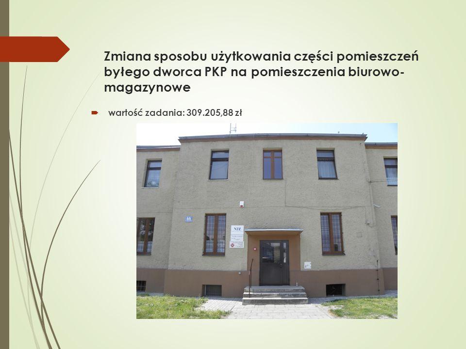Zmiana sposobu użytkowania części pomieszczeń byłego dworca PKP na pomieszczenia biurowo- magazynowe  wartość zadania: 309.205,88 zł