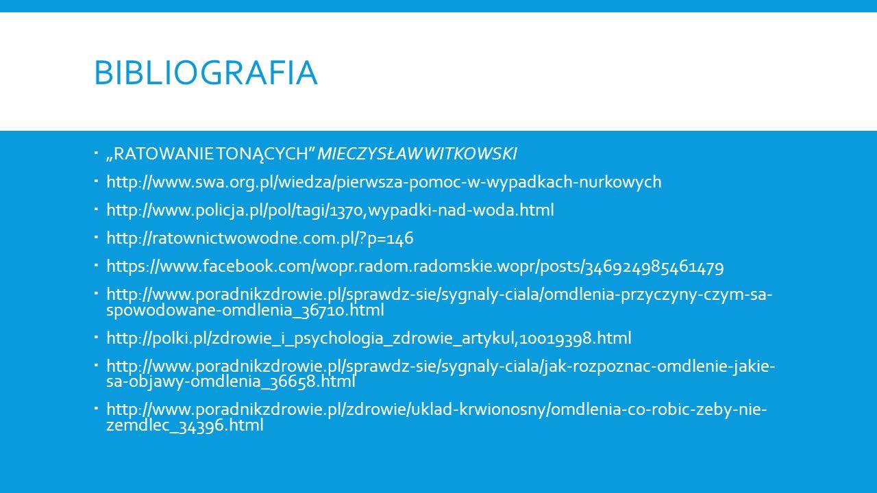 """BIBLIOGRAFIA  """"RATOWANIE TONĄCYCH"""" MIECZYSŁAW WITKOWSKI  http://www.swa.org.pl/wiedza/pierwsza-pomoc-w-wypadkach-nurkowych  http://www.policja.pl/p"""