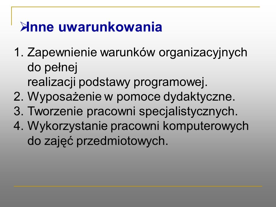  Inne uwarunkowania 1.Zapewnienie warunków organizacyjnych do pełnej realizacji podstawy programowej.