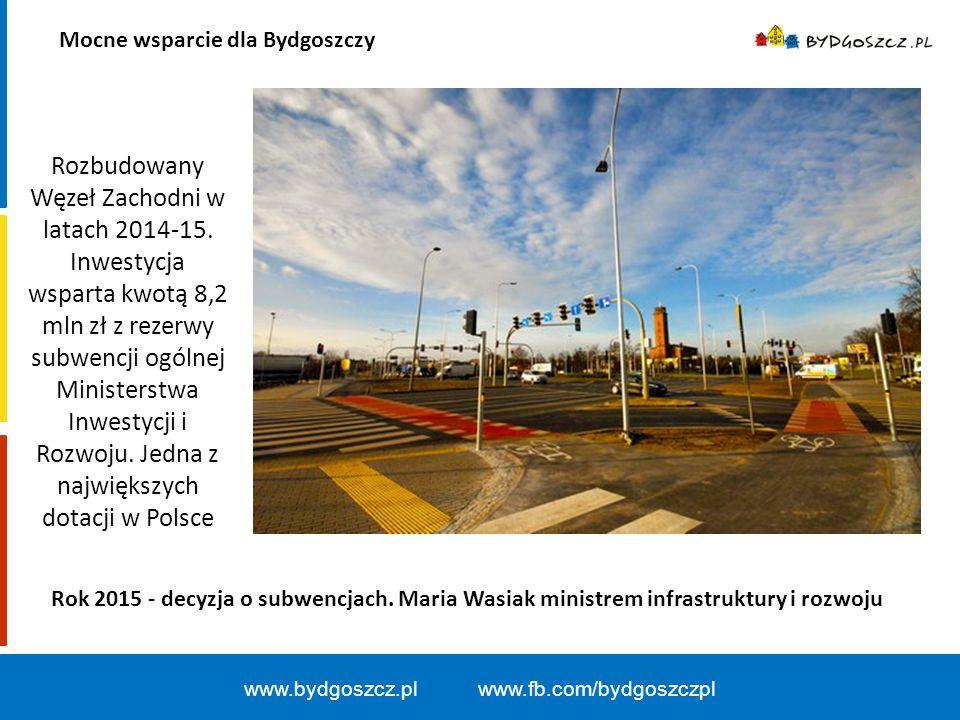 Mocne wsparcie dla Bydgoszczy www.bydgoszcz.pl www.fb.com/bydgoszczpl Zmiana statusu Trasy Uniwersyteckiej na drogę wojewódzką oraz Trasy WZ na drogę krajową.