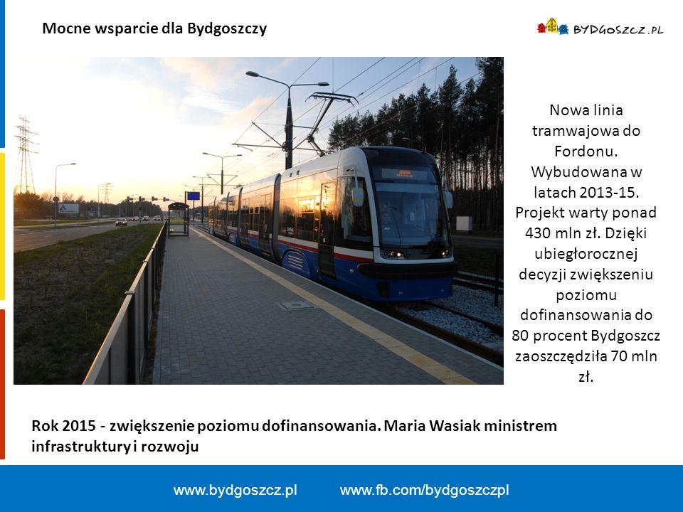 Mocne wsparcie dla Bydgoszczy www.bydgoszcz.pl www.fb.com/bydgoszczpl Nowa linia tramwajowa do Fordonu.