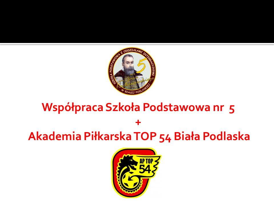 Współpraca Szkoła Podstawowa nr 5 + Akademia Piłkarska TOP 54 Biała Podlaska
