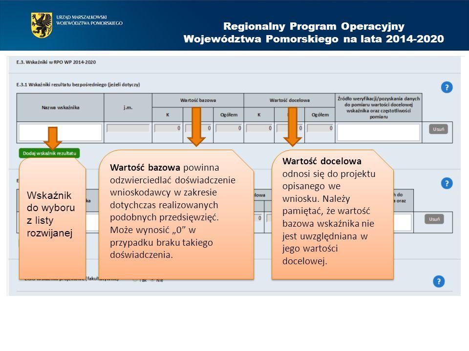 Regionalny Program Operacyjny Województwa Pomorskiego na lata 2014-2020 Wskaźnik do wyboru z listy rozwijanej Wartość bazowa powinna odzwierciedlać do