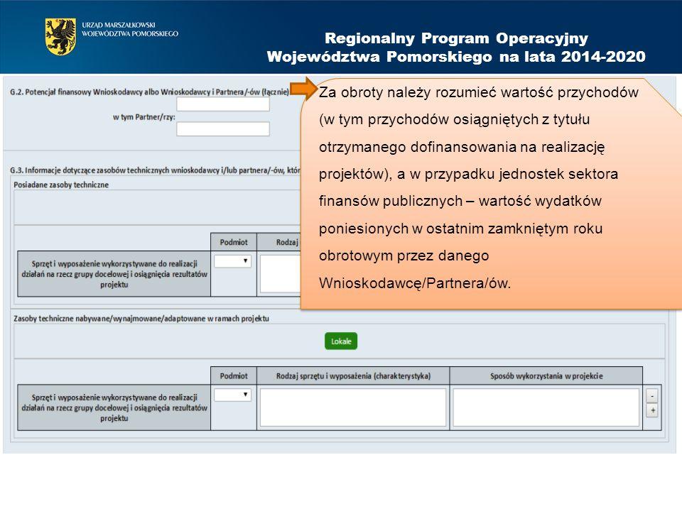Regionalny Program Operacyjny Województwa Pomorskiego na lata 2014-2020 Za obroty należy rozumieć wartość przychodów (w tym przychodów osiągniętych z