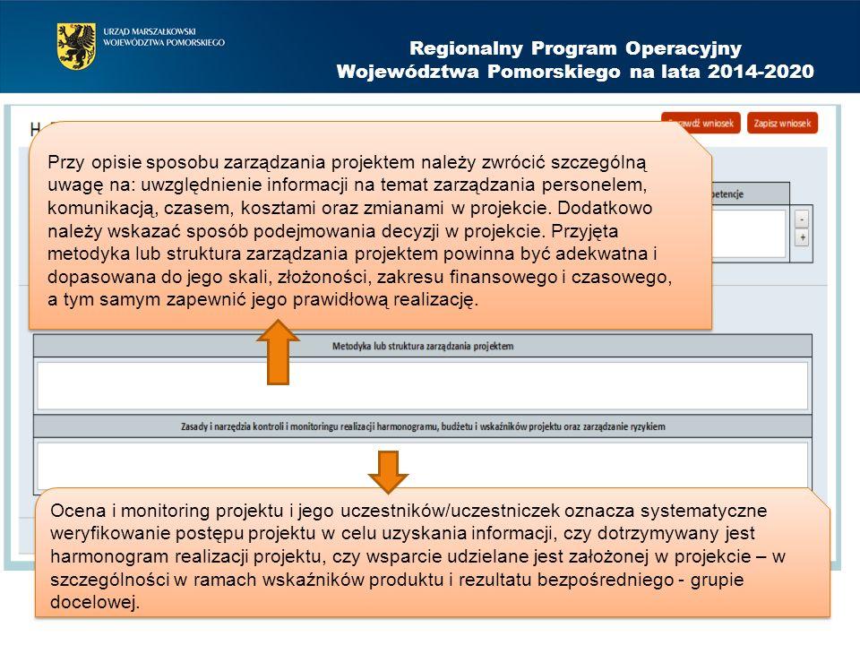 Regionalny Program Operacyjny Województwa Pomorskiego na lata 2014-2020 Przy opisie sposobu zarządzania projektem należy zwrócić szczególną uwagę na: uwzględnienie informacji na temat zarządzania personelem, komunikacją, czasem, kosztami oraz zmianami w projekcie.
