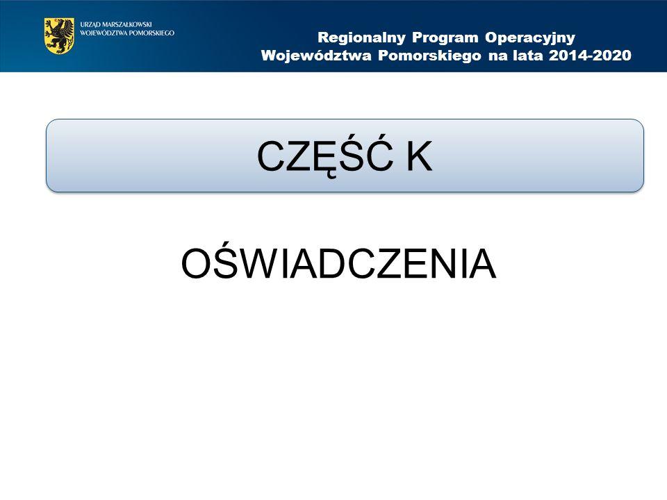 OŚWIADCZENIA Regionalny Program Operacyjny Województwa Pomorskiego na lata 2014-2020 CZĘŚĆ K