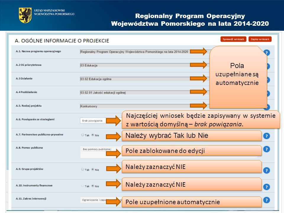 Regionalny Program Operacyjny Województwa Pomorskiego na lata 2014-2020 Pola uzupełniane są automatycznie Najczęściej wniosek będzie zapisywany w systemie z wartością domyślną – brak powiązania.