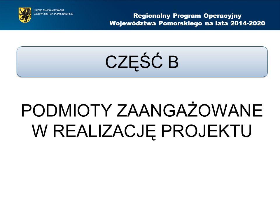 PODMIOTY ZAANGAŻOWANE W REALIZACJĘ PROJEKTU Regionalny Program Operacyjny Województwa Pomorskiego na lata 2014-2020 CZĘŚĆ B