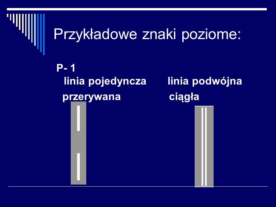 Przykładowe znaki poziome: P- 1 linia pojedyncza linia podwójna przerywana ciągła
