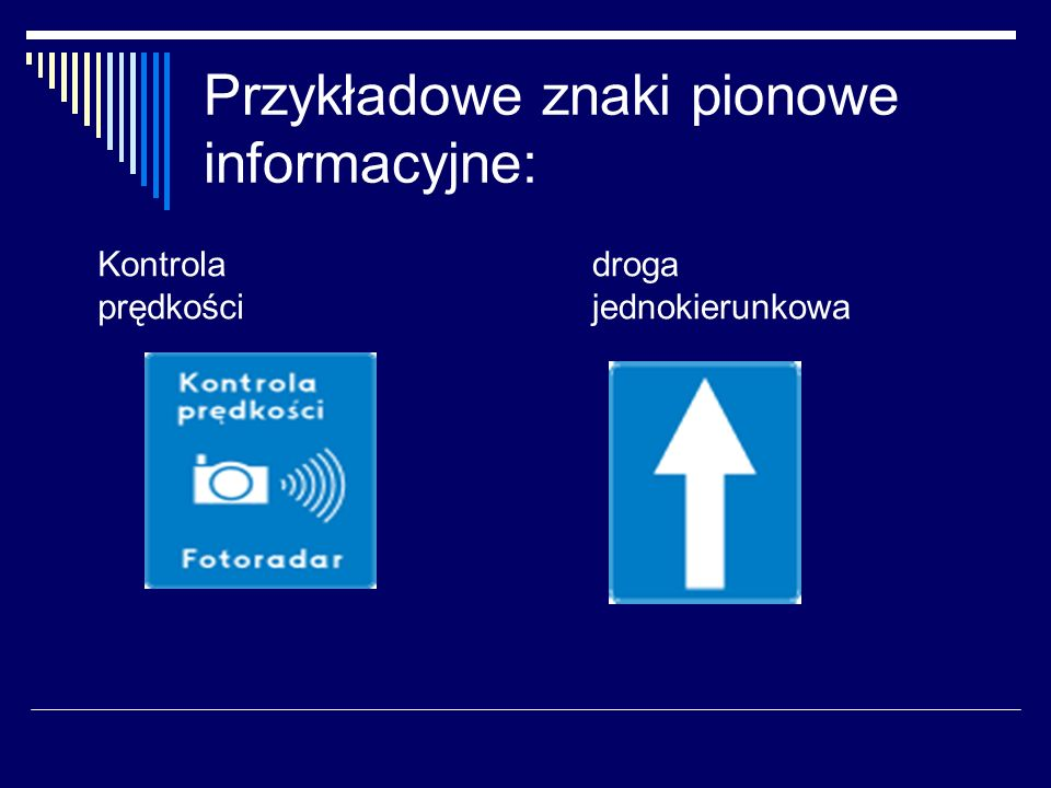 Przykładowe znaki pionowe informacyjne: Kontrola prędkości droga jednokierunkowa