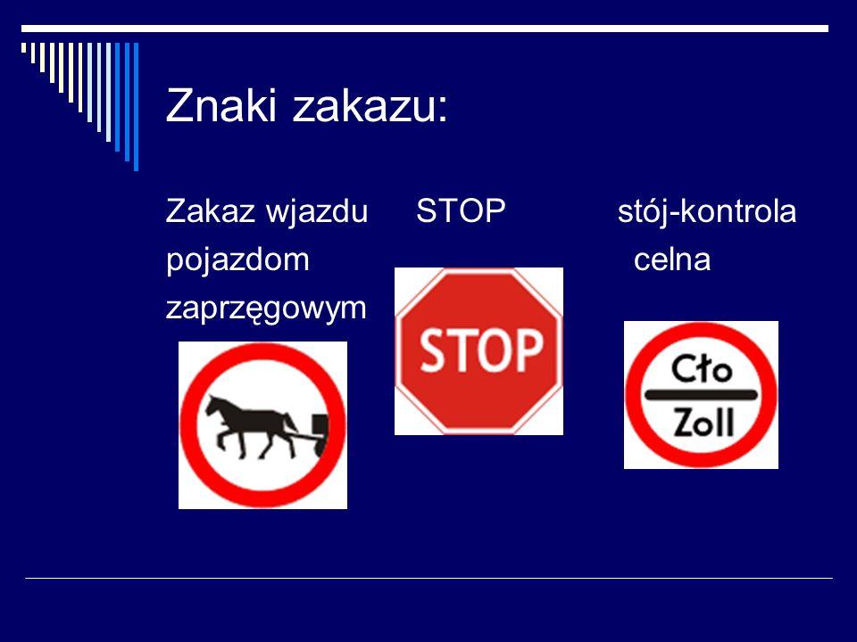 Znaki zakazu: Zakaz wjazdu STOP stój-kontrola pojazdom celna zaprzęgowym