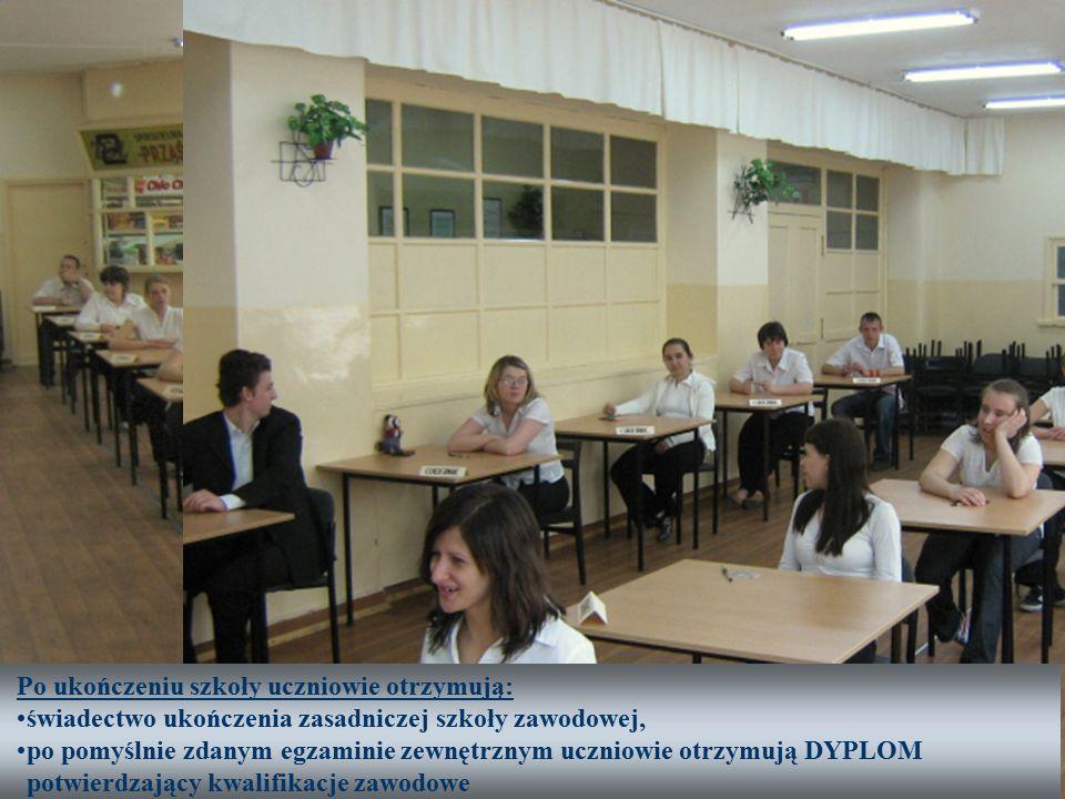 Po ukończeniu szkoły uczniowie otrzymują: świadectwo ukończenia zasadniczej szkoły zawodowej, po pomyślnie zdanym egzaminie zewnętrznym uczniowie otrzymują DYPLOM potwierdzający kwalifikacje zawodowe