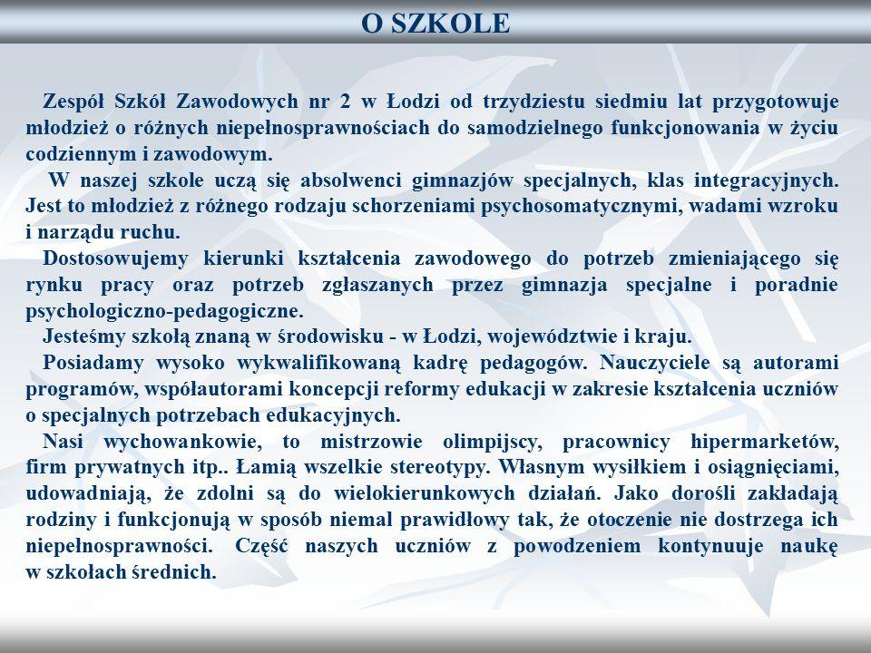 O SZKOLE Zespół Szkół Zawodowych nr 2 w Łodzi od trzydziestu siedmiu lat przygotowuje młodzież o różnych niepełnosprawnościach do samodzielnego funkcjonowania w życiu codziennym i zawodowym.
