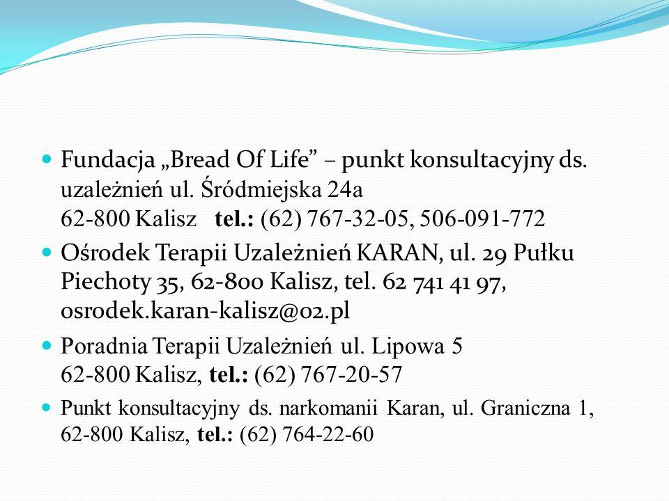 """Fundacja """"Bread Of Life"""" – punkt konsultacyjny ds. uzależnień ul. Śródmiejska 24a 62-800 Kalisz tel.: (62) 767-32-05, 506-091-772 Ośrodek Terapii Uzal"""