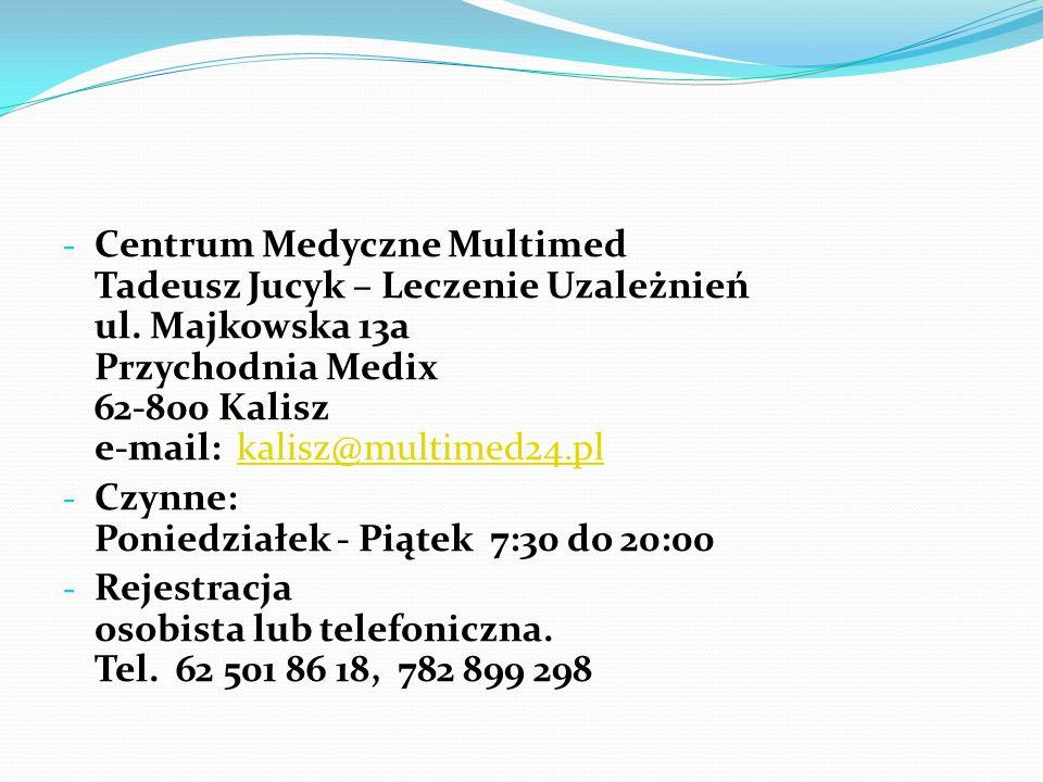 - Centrum Medyczne Multimed Tadeusz Jucyk – Leczenie Uzależnień ul. Majkowska 13a Przychodnia Medix 62-800 Kalisz e-mail: kalisz@multimed24.plkalisz@m