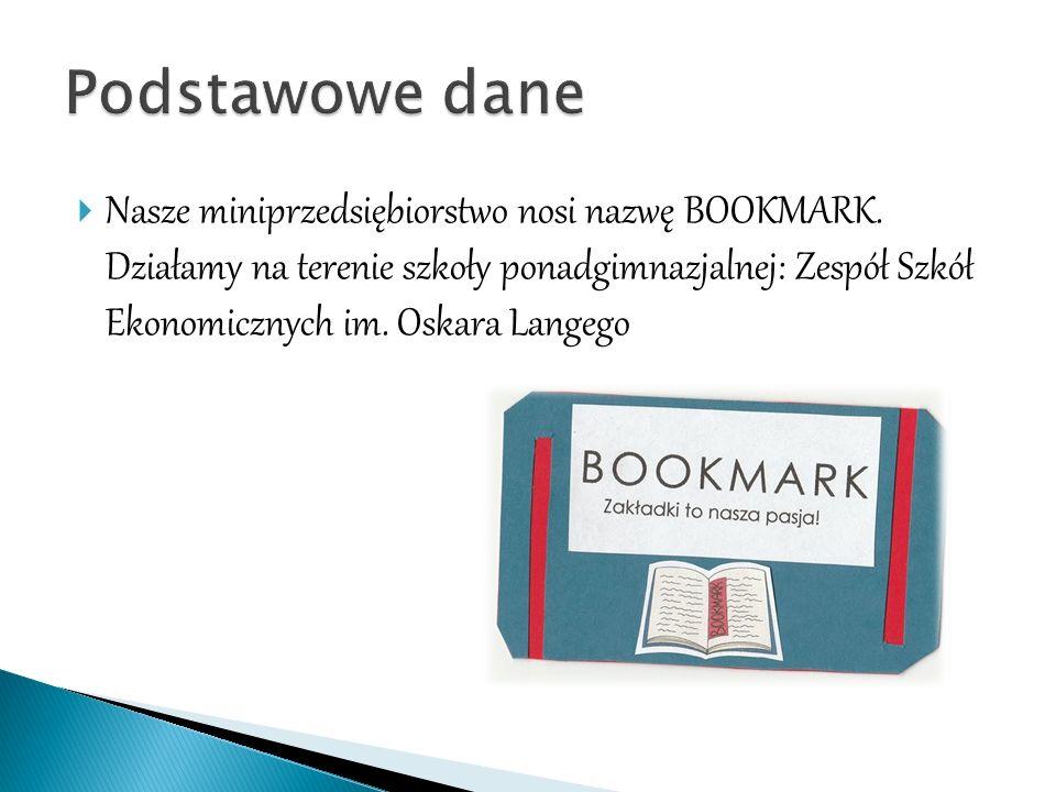  Nasze miniprzedsiębiorstwo nosi nazwę BOOKMARK.