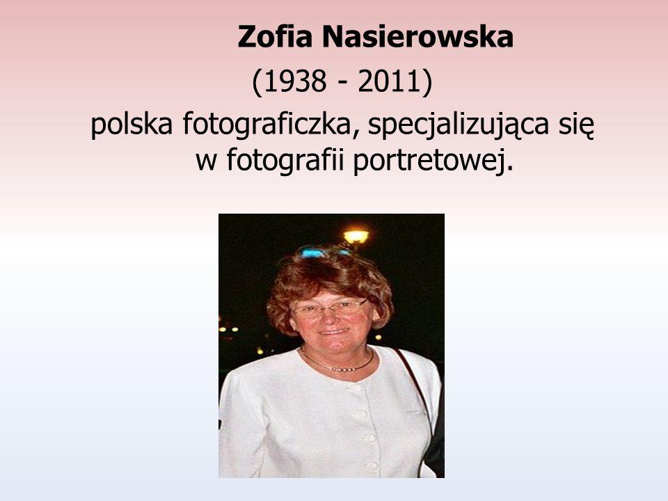 Zofia Nasierowska (1938 - 2011) polska fotograficzka, specjalizująca się w fotografii portretowej.