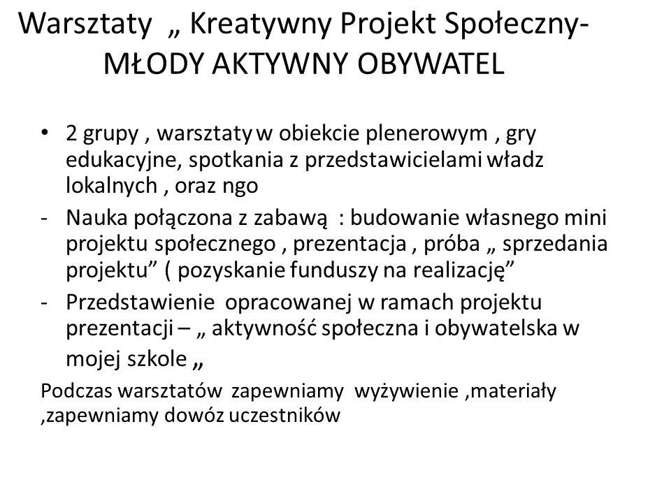 """Warsztaty """" Kreatywny Projekt Społeczny- MŁODY AKTYWNY OBYWATEL 2 grupy, warsztaty w obiekcie plenerowym, gry edukacyjne, spotkania z przedstawicielam"""