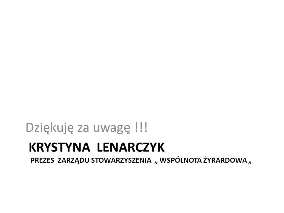 """KRYSTYNA LENARCZYK PREZES ZARZĄDU STOWARZYSZENIA """" WSPÓLNOTA ŻYRARDOWA """" Dziękuję za uwagę !!!"""