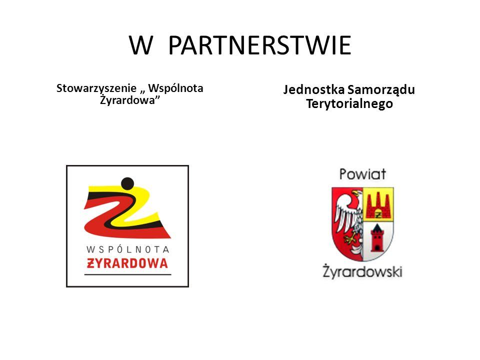 """W PARTNERSTWIE Stowarzyszenie """" Wspólnota Żyrardowa"""" Jednostka Samorządu Terytorialnego"""