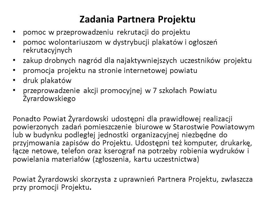 Zadania Partnera Projektu pomoc w przeprowadzeniu rekrutacji do projektu pomoc wolontariuszom w dystrybucji plakatów i ogłoszeń rekrutacyjnych zakup d