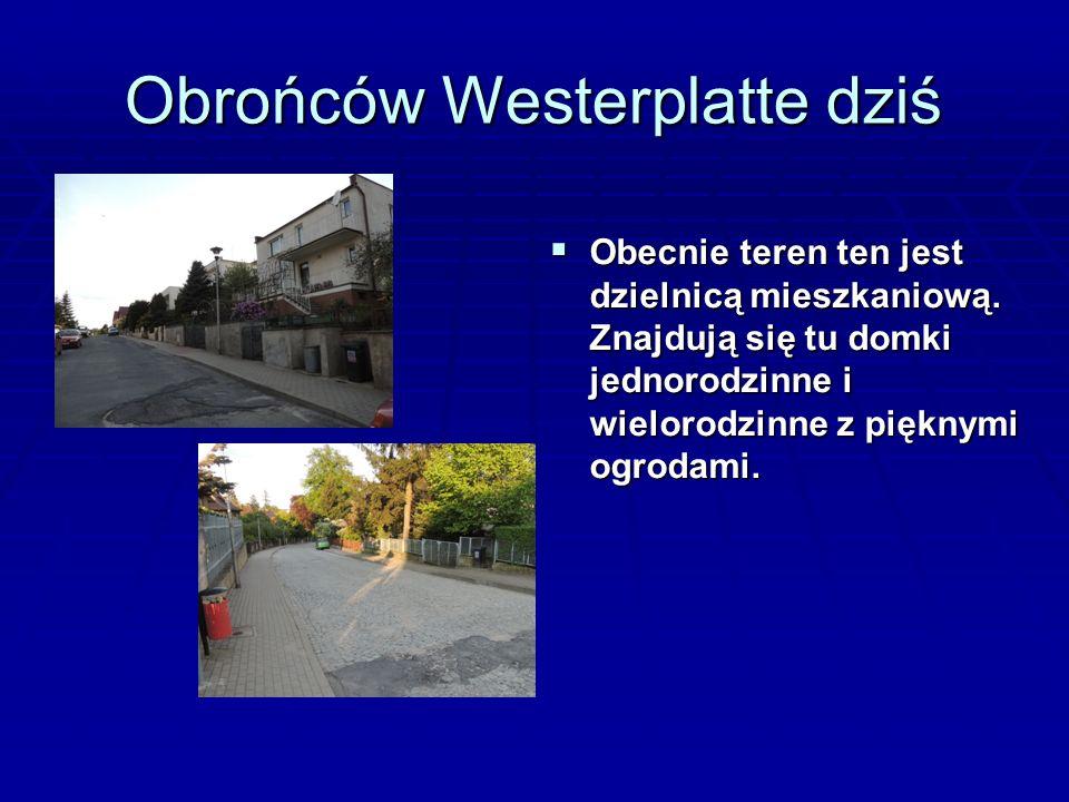 Obrońców Westerplatte dziś OOOObecnie teren ten jest dzielnicą mieszkaniową.