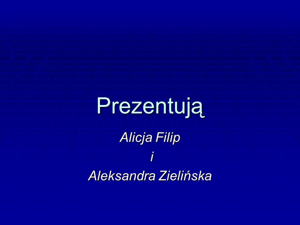 Prezentują Alicja Filip i Aleksandra Zielińska