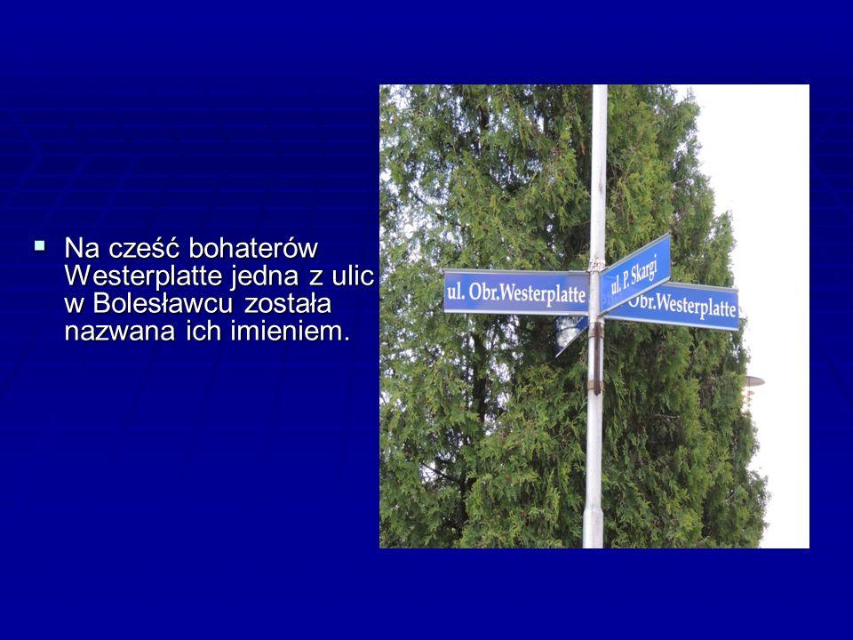 NNNNa cześć bohaterów Westerplatte jedna z ulic w Bolesławcu została nazwana ich imieniem.