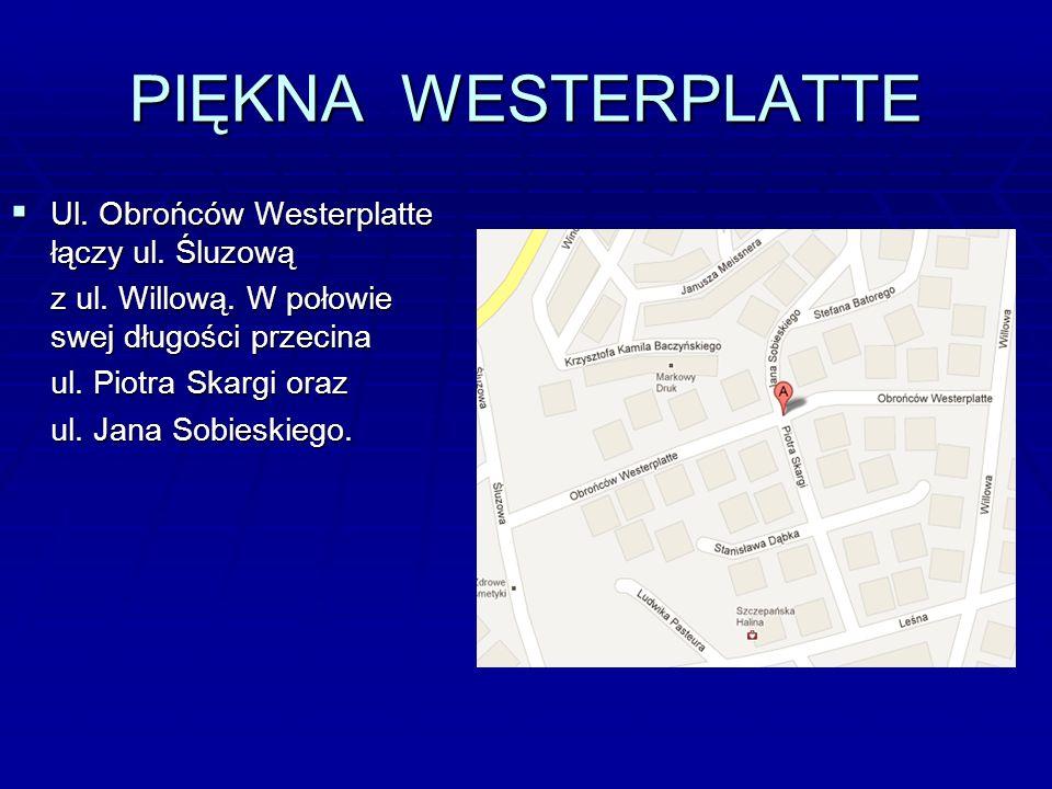 PIĘKNA WESTERPLATTE  Ul. Obrońców Westerplatte łączy ul.