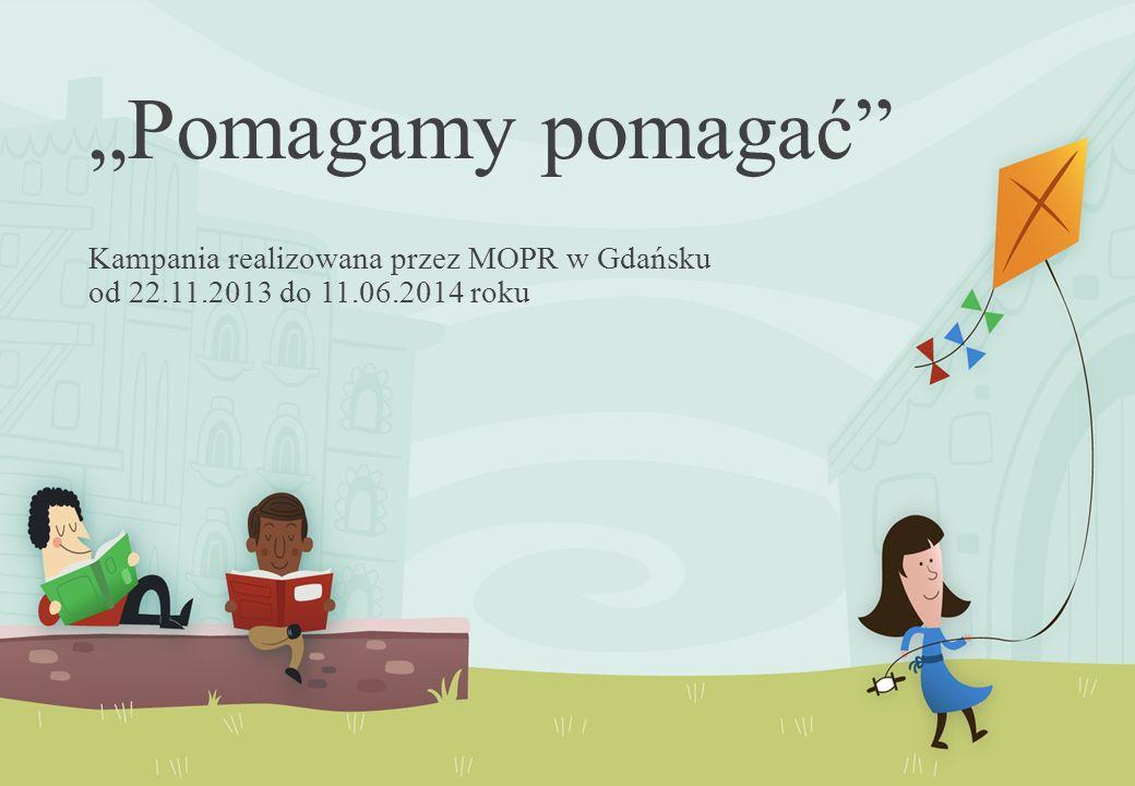"""""""Pomagamy pomagać Kampania realizowana przez MOPR w Gdańsku od 22.11.2013 do 11.06.2014 roku"""