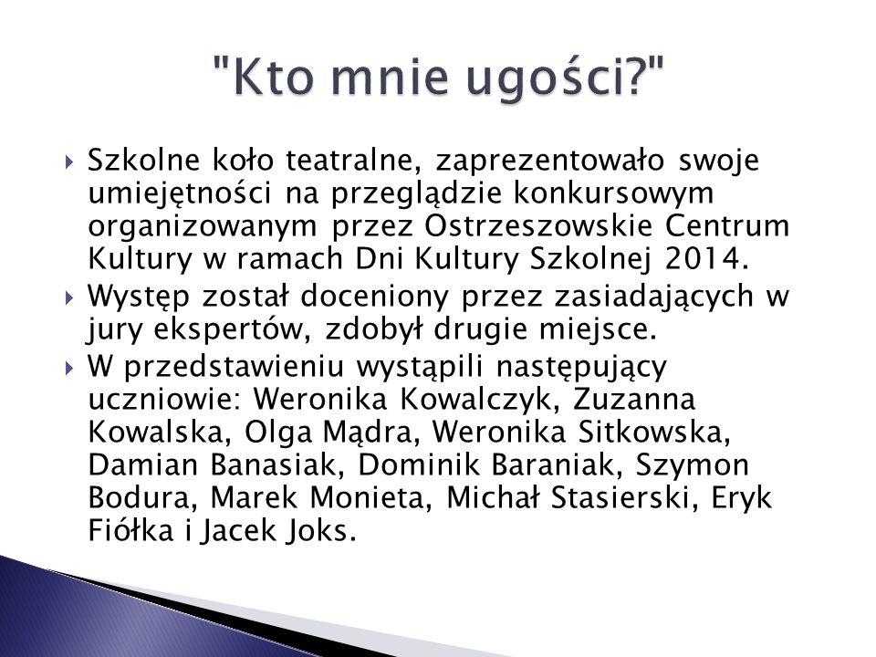  Szkolne koło teatralne, zaprezentowało swoje umiejętności na przeglądzie konkursowym organizowanym przez Ostrzeszowskie Centrum Kultury w ramach Dni Kultury Szkolnej 2014.