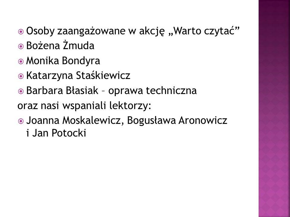 """ Osoby zaangażowane w akcję """"Warto czytać""""  Bożena Żmuda  Monika Bondyra  Katarzyna Staśkiewicz  Barbara Błasiak – oprawa techniczna oraz nasi ws"""
